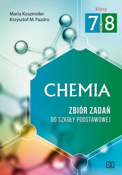 Chemia SP Zbiór zadań Klasy 7-8 wyd. 2017 - Krzysztof Pazdro, Maria Koszmider