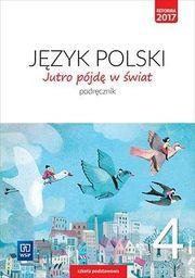 Język polski jutro pójdę w świat podręcznik dla klasy 4 szkoły podstawowej 179701 868/1/2017 ZAKŁADKA DO KSIĄŻEK GRATIS DO KAŻDEGO ZAMÓWIENIA