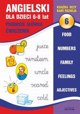 Angielski dla dzieci 6. Pierwsze słówka. Ćwiczenia. 6-8 lat. Food. Numbers. Family. Feelings. Adjectives - Ebook.