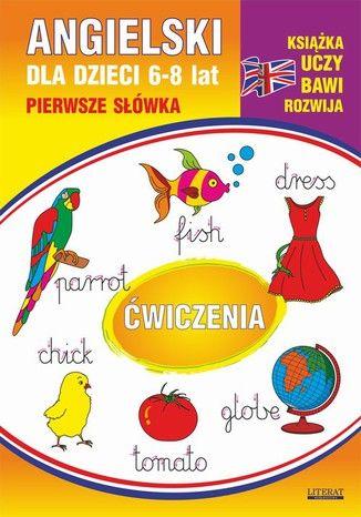 Angielski dla dzieci 10. Pierwsze słówka. Ćwiczenia. 6-8 lat - Ebook.