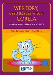 Wektory, czyli jeszcze więcej Corela. Grafika komputerowa dla dzieci - Ebook.