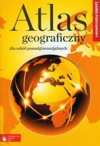 Atlas geograficzny dla szkoły ponadgimnazjalnej - zakres podstawowy