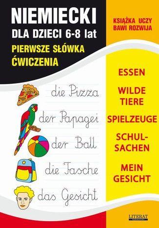 Język niemiecki dla dzieci. Pierwsze słówka. Ćwiczenia. 6-8 lat. ESSEN, WILDE TIERE, SPIELZEUGE, SCHULSACHEN, MEIN GESICHT - Ebook.