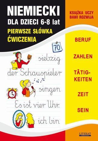 Niemiecki dla dzieci 6-8 lat. Pierwsze słówka. Ćwiczenia. BERUF, ZAHLEN, T TIGKEITEN, ZEIT, SEIN - Ebook.