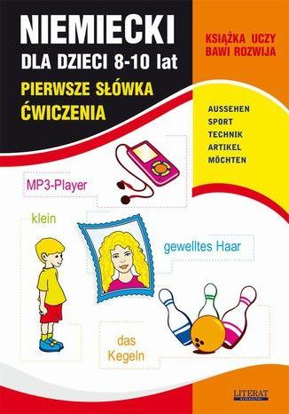 Niemiecki dla dzieci 8-10 lat. Pierwsze słówka. Ćwiczenia. AUSSEHEN, SPORT, TECHNIK, ARTIKEL, M CHTEN - Ebook.