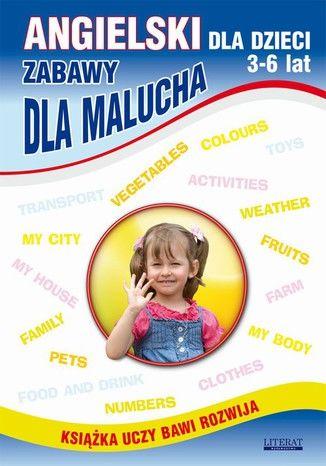 Angielski dla dzieci 3-6 lat. Zabawy dla malucha - Ebook.