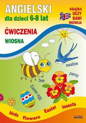 Angielski dla dzieci 6-8 lat. Ćwiczenia. Wiosna - Ebook.