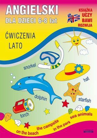 Angielski dla dzieci 6-8 lat. Ćwiczenia. Lato - Ebook.