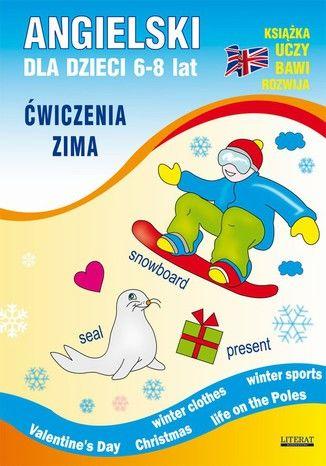 Angielski dla dzieci 6-8 lat. Ćwiczenia. Zima - Ebook.