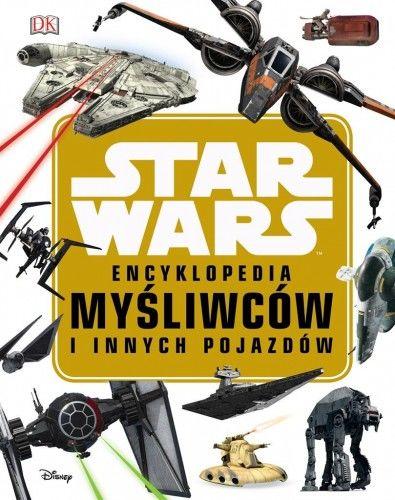 Star Wars. Encyklopedia myśliwców i innych pojazd