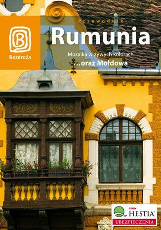 Rumunia. Mozaika w żywych kolorach oraz Mołdowa. Wydanie 3 - dostawa GRATIS!.