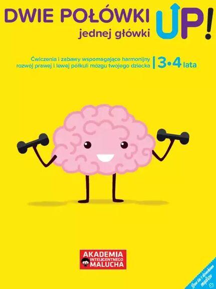Dwie połówki jednej główki UP! Ćwiczenia i zabawy dla rozwoju mózgu 3-4 latka. Książka z naklejkami 2 wydanie - Opracowanie Zbiorowe