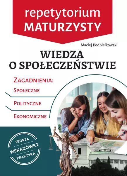 Wiedza o społeczeństwie. Repetytorium maturzysty - Maciej Podbielkowski