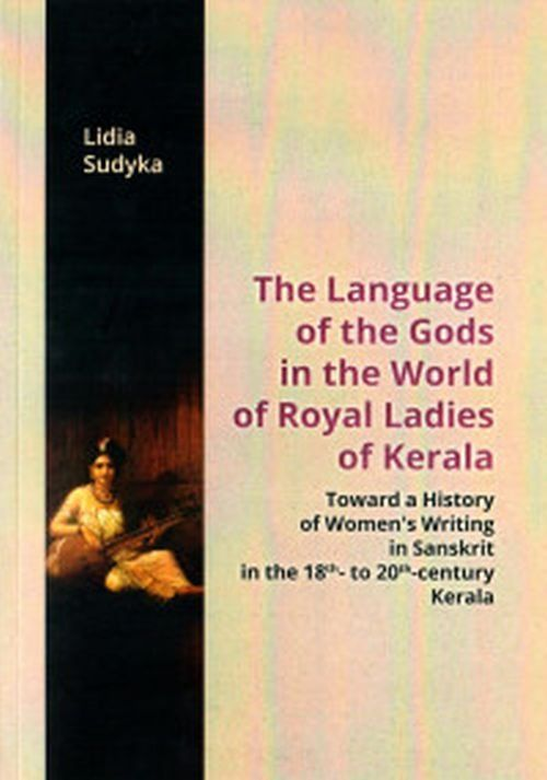The Language of the Gods in the World of Royal Ladies of Kerala ZAKŁADKA DO KSIĄŻEK GRATIS DO KAŻDEGO ZAMÓWIENIA