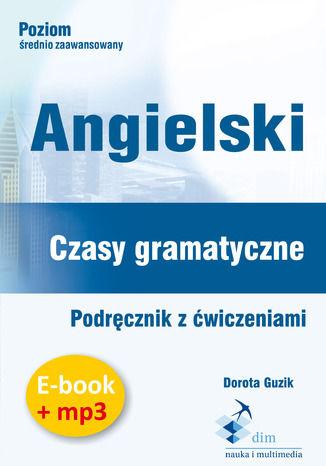 Angielski. Czasy gramatyczne. Podręcznik z ćwiczeniami (PDF + mp3) - Audiobook.