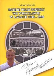 Dzieje piłki nożnej we Wrocławiu w latach 1945 - 1980 ZAKŁADKA DO KSIĄŻEK GRATIS DO KAŻDEGO ZAMÓWIENIA