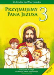 Religia przyjmujemy pana Jezusa podręcznik dla klasy 3 szkoły podstawowej AZ-13-01/10-KR-1/13 ZAKŁADKA DO KSIĄŻEK GRATIS DO KAŻDEGO ZAMÓWIENIA