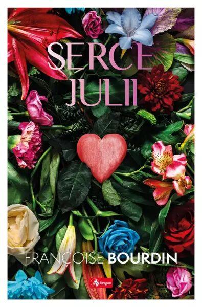Serce Julii - Francoise Bourdin