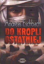 DO KROPLI OSTATNIEJ Andreas Eschbach