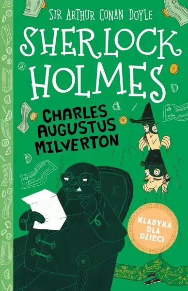 Charles Augustus Milverton. Klasyka dla dzieci. Sherlock Holmes. Tom 15 - Arthur Doyle Conan
