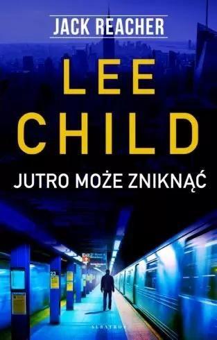 Jack Reacher: Jutro może zniknąć - Lee Child