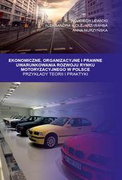 Ekonomiczne, organizacyjne i prawne uwarunkowania rozwoju rynku motoryzacyjnego w Polsce ZAKŁADKA DO KSIĄŻEK GRATIS DO KAŻDEGO ZAMÓWIENIA