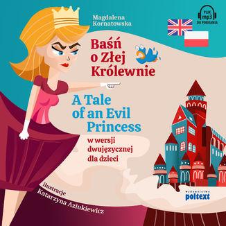 Baśń o Złej Królewnie. A Tale of an Evil Princess w wersji dwujęzycznej dla dzieci - Audiobook.