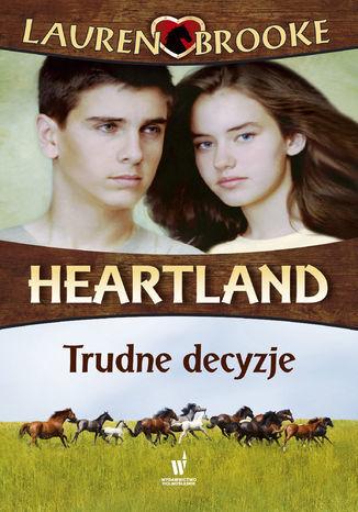 Heartland (Tom 4). Trudne decyzje - Ebook.