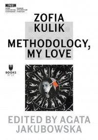 Zofia Kulik: Methodology, My Love - Zofia Kulik