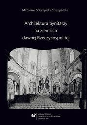 Architektura trynitarzy na ziemiach dawnej Rzeczypospolitej - Ebook.