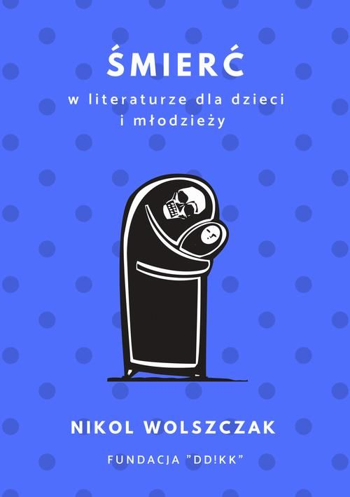Śmierć w literaturze dla dzieci i młodzieży - Nikol Wolszczak - ebook