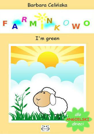 Angielski dla dzieci. Farminkowo. I''m green - Ebook.