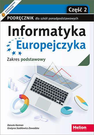 Informatyka Europejczyka Podręcznik dla szkół ponadpodstawowych Zakres podstawowy Część 2 - Danuta Korman, Grażyna Szabłowicz-Zawadzka