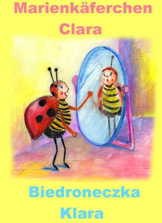 Niemiecki dla dzieci - bajka dwujęzyczna z ćwiczeniami. Marienk ferchen Clara - Biedroneczka Klara - Ebook.