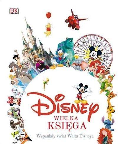 Disney. Wielka księga. Wspaniały świat Walta Disneya