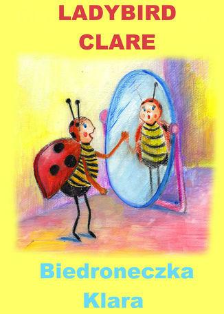 Angielski dla dzieci - bajka dwujęzyczna z ćwiczeniami. Ladybird Clare + Biedroneczka Klara - Ebook.