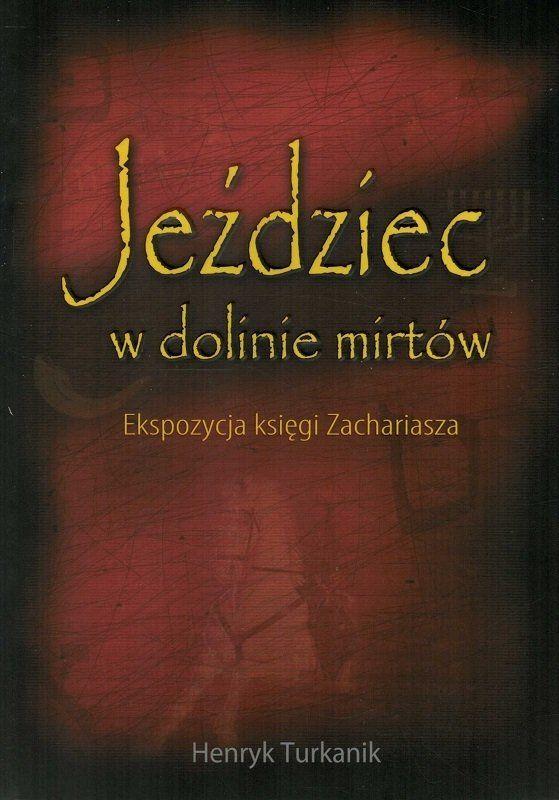 Jeździec w dolinie mirtów Ekspozycja księgi Zachariasza - Henryk Turkanik - oprawa miękka