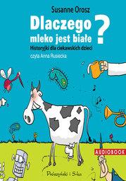 Historyjki dla ciekawskich dzieci. Dlaczego mleko jest białe? - Audiobook.