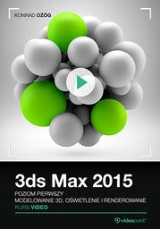 3ds Max 2015. Kurs video. Poziom pierwszy. Modelowanie 3D, oświetlenie i renderowanie .