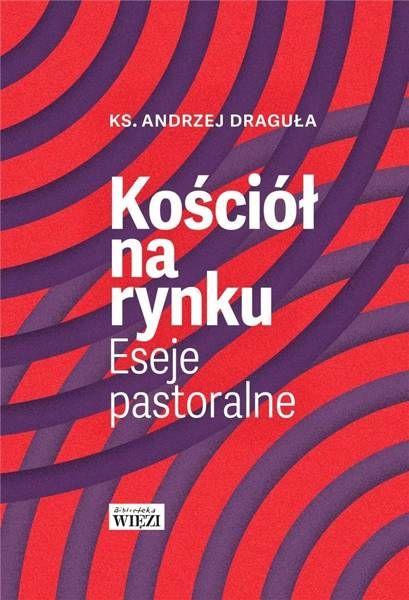 Kościół na rynku. Eseje pastoralne - Andrzej Draguła