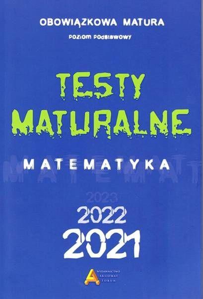Testy maturalne matematyka 2021 - poziom podstawowy - Opracowanie zbiorowe