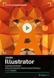 Adobe Illustrator. Kurs video. Poziom pierwszy. Projektowanie grafiki wektorowej .