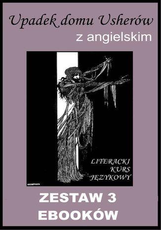 3 ebooki: Upadek domu Usherów z angielskim. Literacki kurs językowy - Ebook.