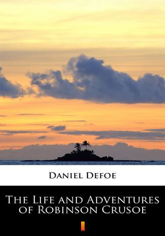 The Life and Adventures of Robinson Crusoe - Ebook.