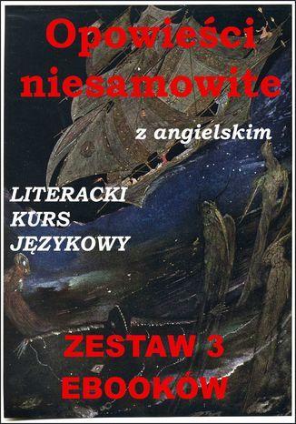 3 ebooki: Opowieści niesamowite z angielskim. Literacki kurs językowy - Ebook.