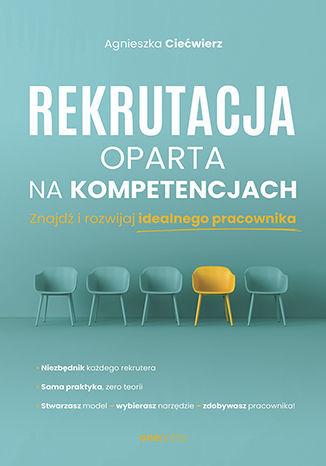 Rekrutacja oparta na kompetencjach. Znajdź i rozwijaj idealnego pracownika - dostawa GRATIS!.