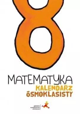Matematyka SP 8 Kalendarz ósmoklasisty GWO - praca zbiorowa