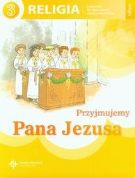 Religia przyjmujemy pana Jezusa podręcznik dla klasy 3 szkoły podstawowej AZ-13-01/10/P0-1/13 ZAKŁADKA DO KSIĄŻEK GRATIS DO KAŻDEGO ZAMÓWIENIA
