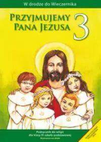 Przyjmujemy Pana Jezusa 3 Religia Podręcznik - Władysław Kubik