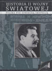 Polska pod sowiecką okupacją Historia II Wojny Światowej Tom 4